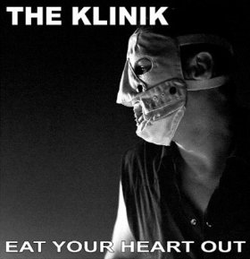 "The Klinik - ""Eat Your Heart Out"""